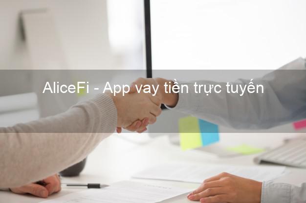 AliceFi - App vay tiền trực tuyến