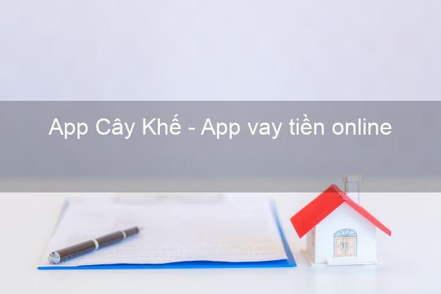App Cây Khế - App vay tiền online