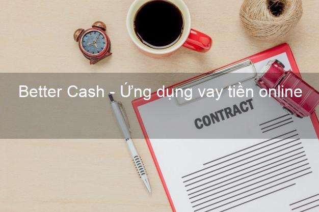 Better Cash - Ứng dụng vay tiền online