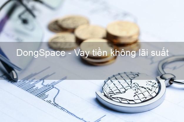 DongSpace - Vay tiền không lãi suất