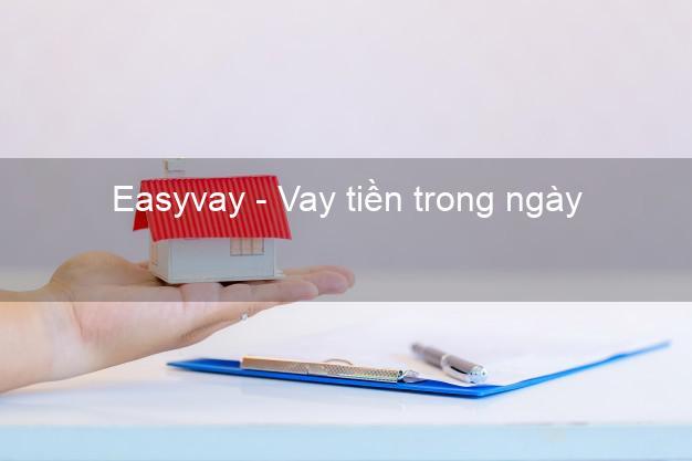 Easyvay - Vay tiền trong ngày
