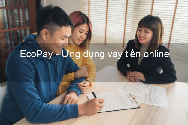 EcoPay - Ứng dụng vay tiền online