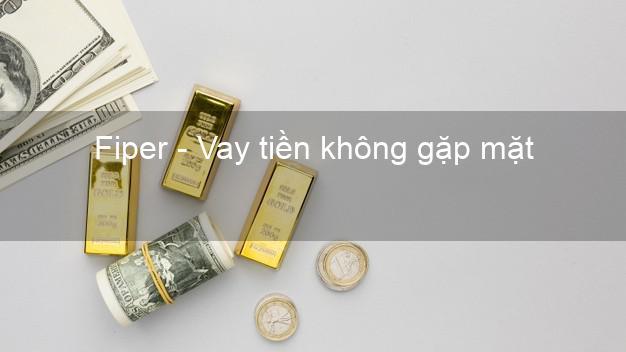 Fiper - Vay tiền không gặp mặt