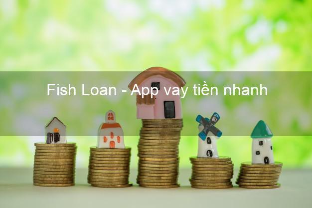 Fish Loan - App vay tiền nhanh