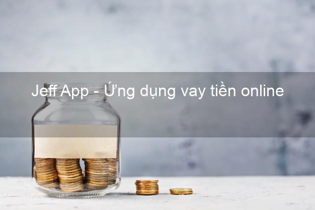Jeff App - Ứng dụng vay tiền online