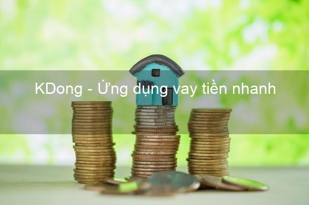 KDong - Ứng dụng vay tiền nhanh