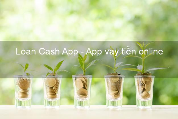 Loan Cash App - App vay tiền online