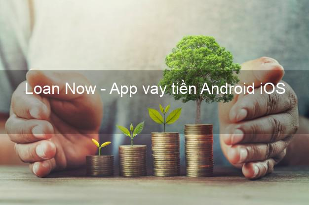 Loan Now - App vay tiền Android iOS