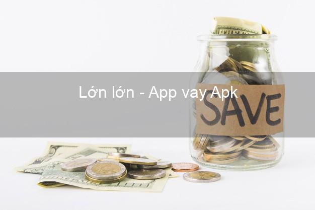 Lớn lớn - App vay Apk
