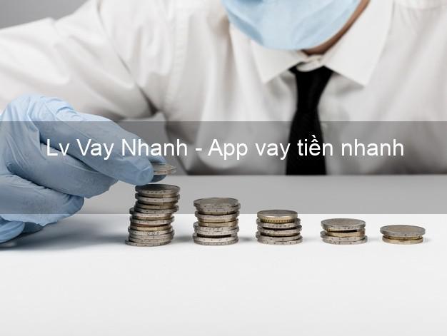 Lv Vay Nhanh - App vay tiền nhanh