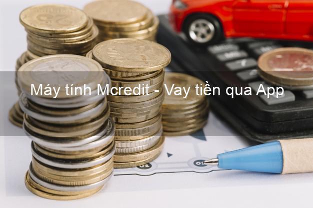 Máy tính Mcredit - Vay tiền qua App