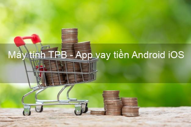 Máy tính TPB - App vay tiền Android iOS
