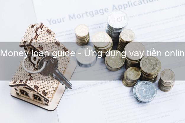 Money loan guide - Ứng dụng vay tiền online