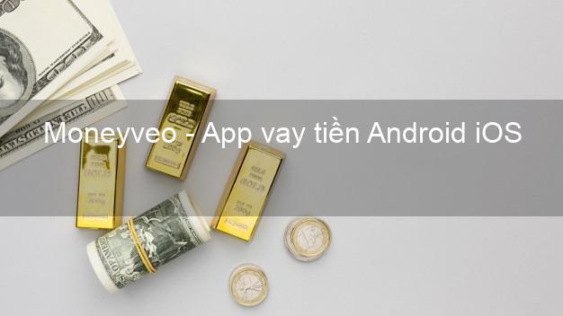 Moneyveo - App vay tiền Android iOS