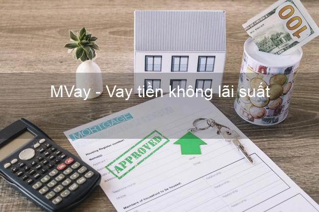 MVay - Vay tiền không lãi suất
