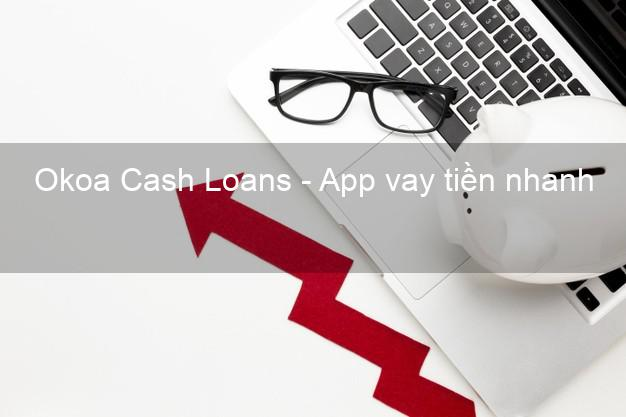 Okoa Cash Loans - App vay tiền nhanh