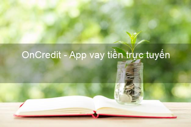 OnCredit - App vay tiền trực tuyến