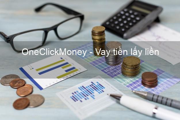 OneClickMoney - Vay tiền lấy liền