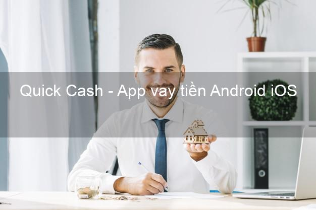 Quick Cash - App vay tiền Android iOS