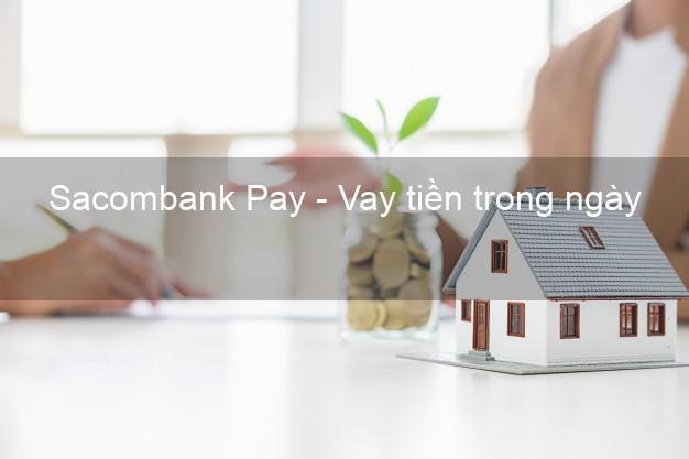 Sacombank Pay - Vay tiền trong ngày