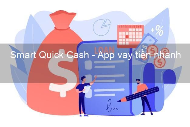 Smart Quick Cash - App vay tiền nhanh