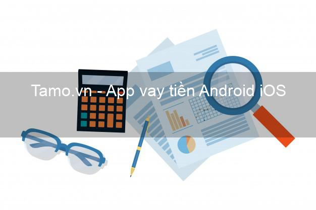 Tamo.vn - App vay tiền Android iOS