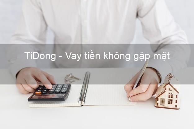 TiDong - Vay tiền không gặp mặt