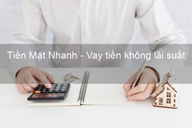 Tiền Mặt Nhanh - Vay tiền không lãi suất