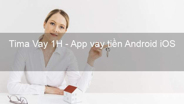 Tima Vay 1H - App vay tiền Android iOS