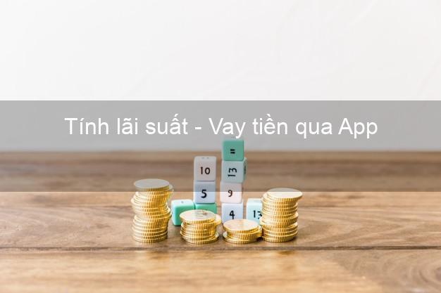 Tính lãi suất - Vay tiền qua App