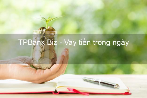 TPBank Biz - Vay tiền trong ngày