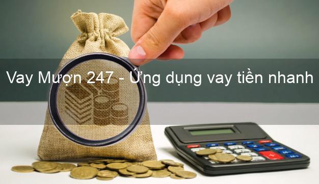 Vay Mượn 247 - Ứng dụng vay tiền nhanh