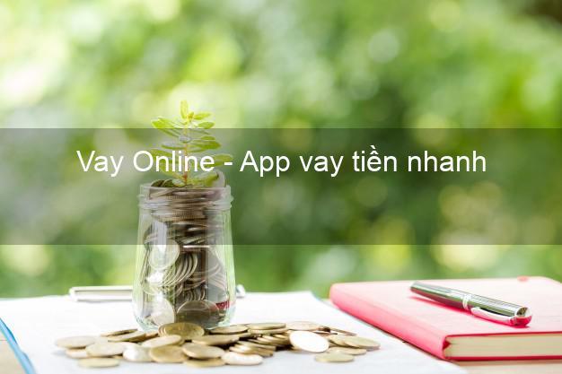 Vay Online - App vay tiền nhanh