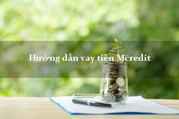 Hướng dẫn vay tiền Mcredit