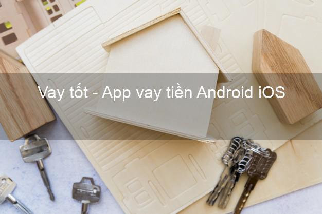 Vay tốt - App vay tiền Android iOS