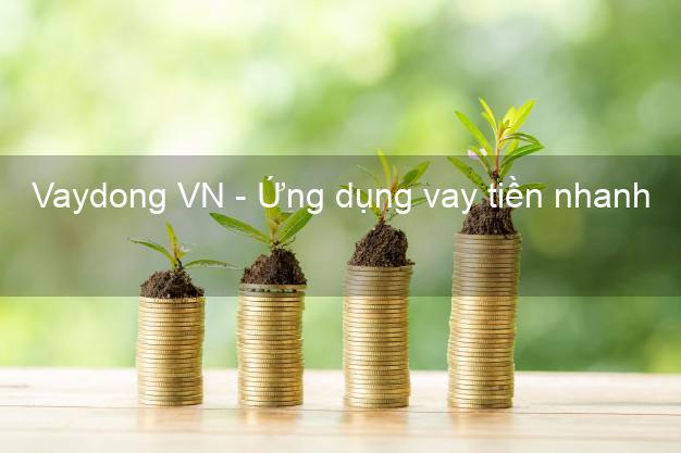 Vaydong VN - Ứng dụng vay tiền nhanh