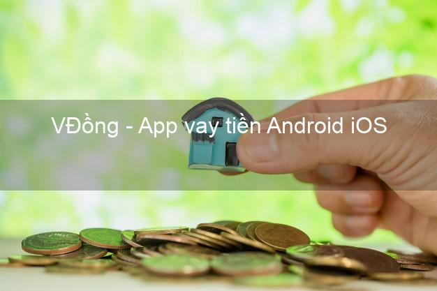 VĐồng - App vay tiền Android iOS