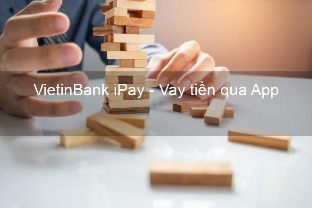 VietinBank iPay - Vay tiền qua App
