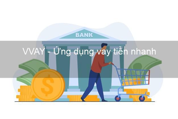 VVAY - Ứng dụng vay tiền nhanh
