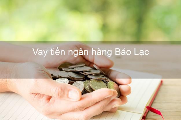 Vay tiền ngân hàng Bảo Lạc