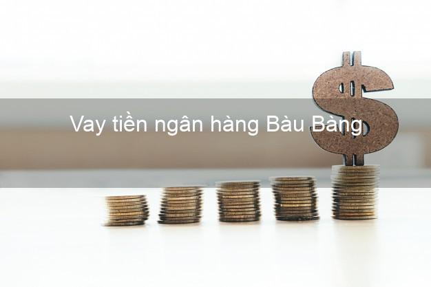 Vay tiền ngân hàng Bàu Bàng