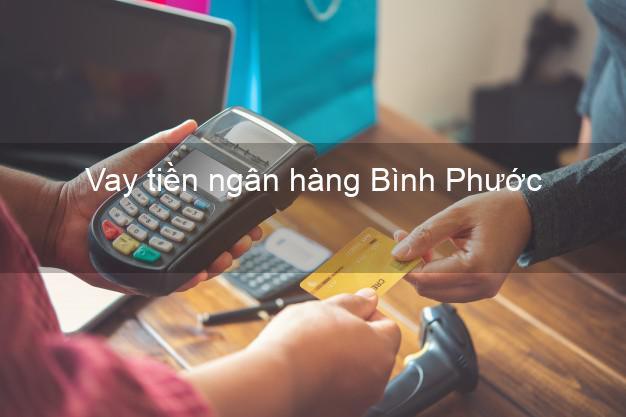 Vay tiền ngân hàng Bình Phước