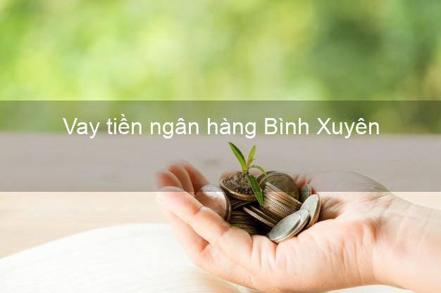 Vay tiền ngân hàng Bình Xuyên