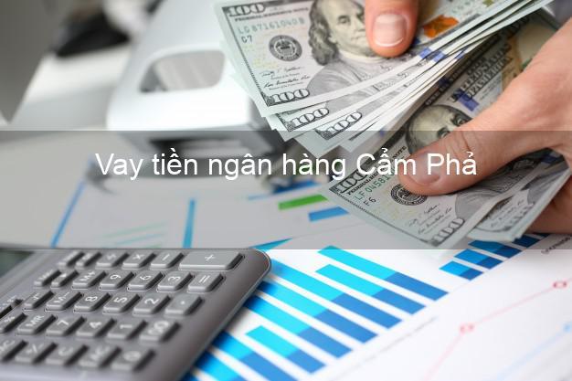 Vay tiền ngân hàng Cẩm Phả