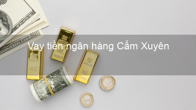 Vay tiền ngân hàng Cẩm Xuyên