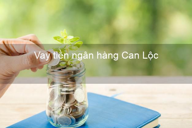 Vay tiền ngân hàng Can Lộc