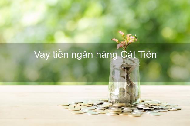 Vay tiền ngân hàng Cát Tiên