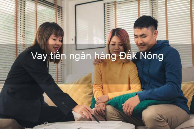 Vay tiền ngân hàng Đắk Nông