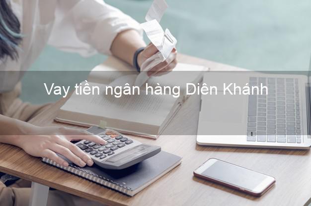 Vay tiền ngân hàng Diên Khánh