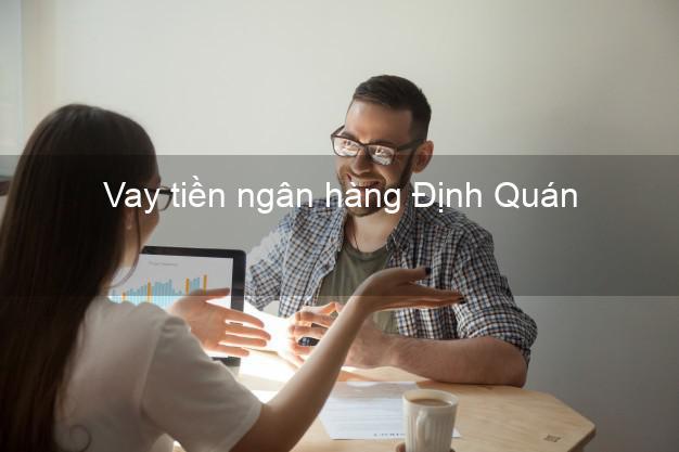 Vay tiền ngân hàng Định Quán